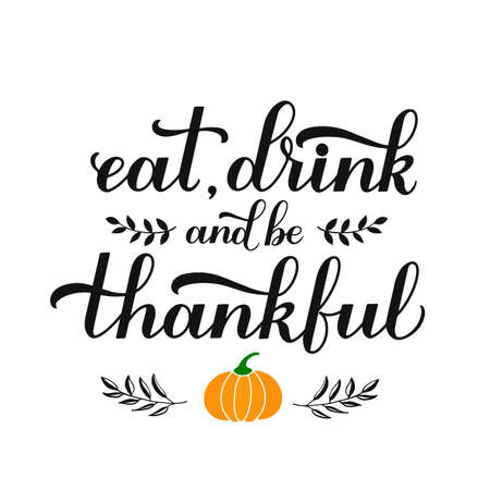 Eat. Drink and be Thankful calligraphy hand lettering. Thanksgiving Day inspirational quote. Easy to edit vector template for greeting card, typography poster, banner, flyer, sticker, t-shirt, etc.
