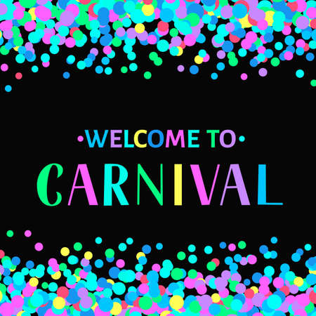 Welcome to Carnival colorful lettering on confetti background. Masquerade party poster or invitation. Easy to edit vector template for Brazilian carnival in Rio or Mardi Gras in New Orleans.