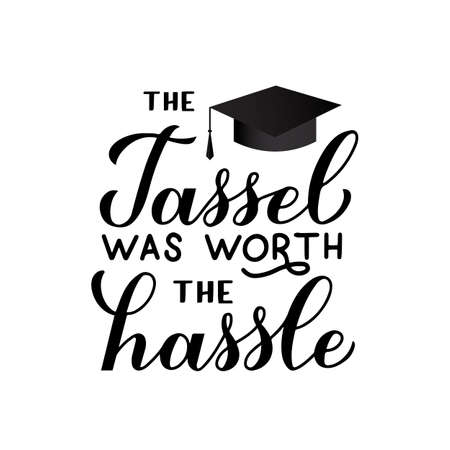 The tassel was worth the hassle calligraphy hand lettering. Congratulations to graduates typography poster. Vector template for graduation party invitation, greeting card, banner, sticker, t-shirt.