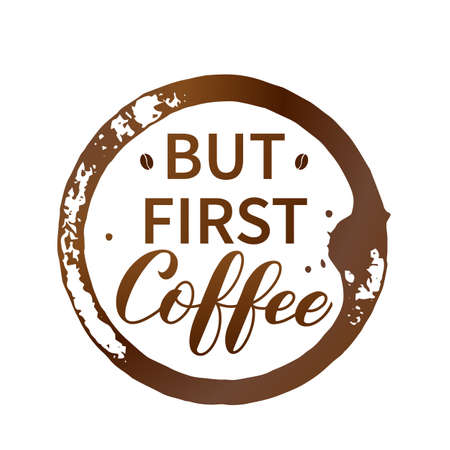 But first Coffee hand lettering with coffee beans, cup bottom ring and drop splash isolated on white. Easy to edit vector template for banner, typography poster, flyer, sticker, card, t-shirt, etc.