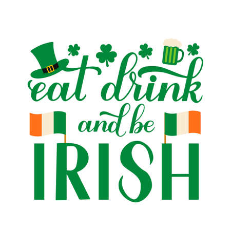 Eat, drink and be Irish calligraphy hand lettering with Leprechaun s hat, mug of bear and leaves of clover. Funny St. Patricks day quote. Vector template for greeting card, banner, poster, flyer, etc.
