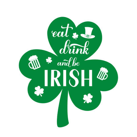 Eat, drink and be Irish calligraphy hand lettering on leaf of clover with Leprechaun s hat and mug of beer. Funny St. Patricks day quote. Vector template for greeting card, banner, poster, sticker.