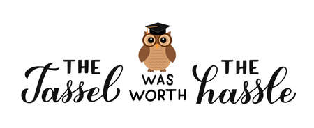 The tassel was worth the hassle calligraphy hand lettering with cute cartoon owl. Congratulations to graduates banner. Vector template for graduation party invitation, greeting card, poster.