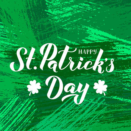 Happy St. Patrick s day calligraphy hand lettering with leaf of clover on green textured brush stroke background. Saint Patricks day greeting card. Vector template for banner, poster, flyer, postcard.