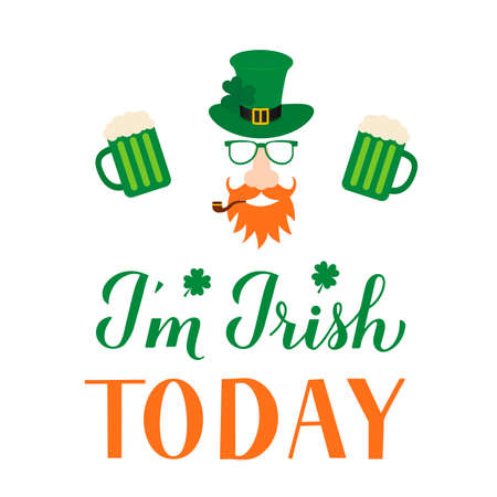 I m Irish today lettering and Leprechaun cartoon icon with green hat, mustache, red beard, pipe and leaf of clover, mug of beer. Funny St. Patricks day quote typography poster. Vector illustration.