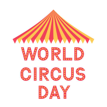 World Circus Day lettering with tent isolated on white. Easy to edit vector template for typography poster, banner, flyer, sticker, t-shirt, postcard, etc.