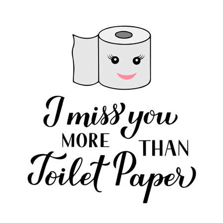 I miss you more than toilet paper calligraphy hand lettering isolated on white background. Funny quarantine quote. Coronavirus COVID-19 typography poster. Vector template for banner, postcard, t-shirt