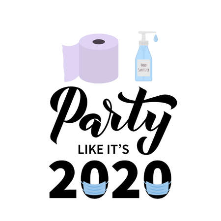 Party like it s 2020 calligraphy hand lettering with toilet paper, mask and hand sanitizer. Coronavirus COVID-19 quarantine funny typography poster. Vector template for banner, sticker, invitation.