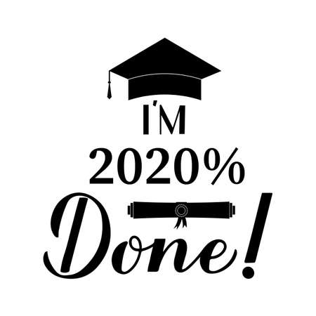 Funny graduation poster with lettering I am 2020 percent done. Congratulations to graduates sign. Easy to edit vector template for greeting card, banner, sticker, label, t-shirt, etc.
