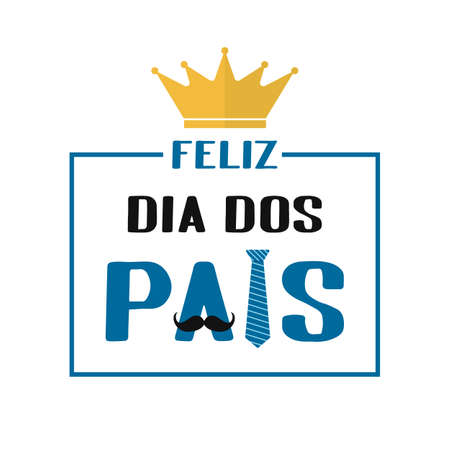 Feliz Dia dos Pais Happy Father s Day in Portuguese lettering with necktie, crown and mustache. Brazilian Fathers day. Vector template for poster, banner, greeting card, flyer, postcard, invitation