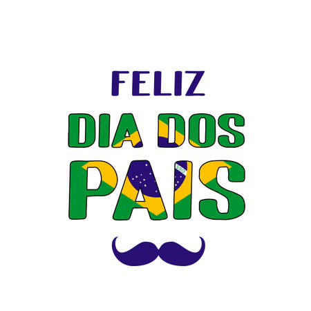 Feliz Dia dos Pais Happy Father s Day in Portuguese lettering with Brazilian flag and mustache. Brazil Fathers day. Vector template for poster, banner, greeting card, flyer, postcard, invitation