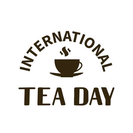 International Tea Day lettering with cup of tea. Annual holiday on December 15. Easy to edit vector template for banner, typography poster, flyer, sticker, card, t-shirt, etc.