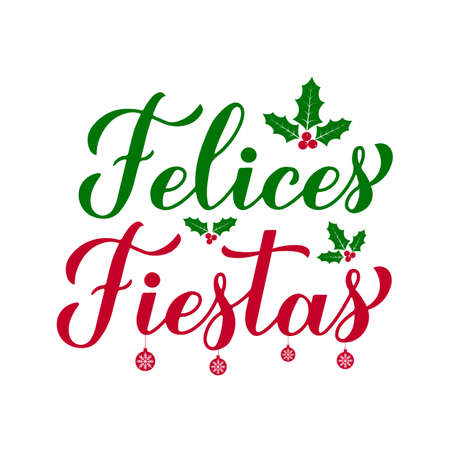 Felices Fiestas calligraphy hand lettering with holly berries. Happy Holidays in Spanish. Christmas and New Year typography poster. Vector template for greeting card, banner, flyer, sticker, etc. Ilustração