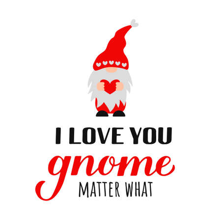 Cute gnome and quote I love you gnome matter what isolated on white. Cute cartoon Scandinavian Nordic Character. Vector template for Valentines Day poster, greeting card, banner, t shirt, etc.
