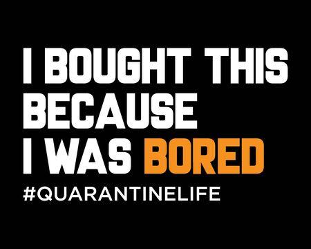 I was Bored Quarantine Life / Funny Text Tshirt Poster Vector Design 写真素材 - 146083021