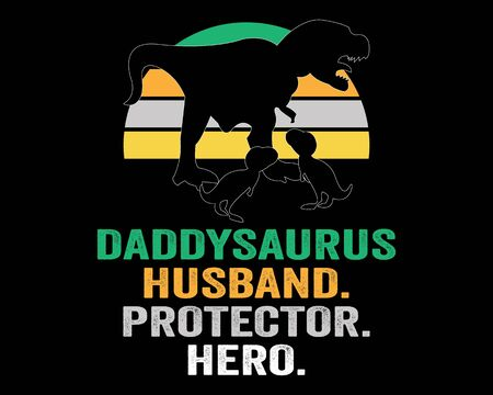 Daddysaurus Husband Protector Hero / Beautiful Text Tshirt Design Poster Vector Illustration Art