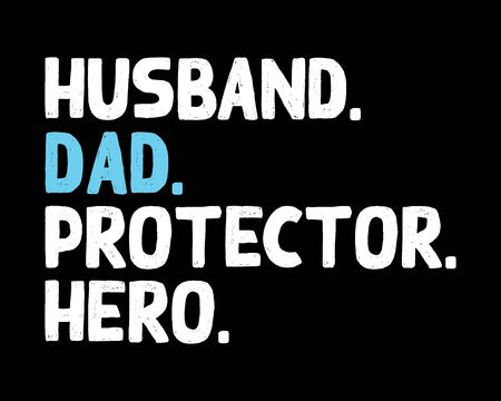 Husband Dad Protector Hero / Beautiful Text Tshirt Design Poster Vector Illustration Art Çizim
