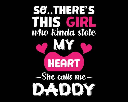 She Calls Me Daddy / Beautiful Text Tshirt Design Poster Vector Illustration Art