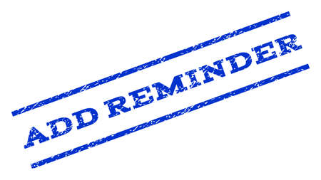 rotated: Add Reminder watermark stamp. Text caption between parallel lines with grunge design style. Rotated rubber seal stamp with unclean texture. Vector blue ink imprint on a white background.