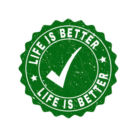 Vector Life Is Better scratched stamp seal with tick inside. Green Life Is Better imprint with grunge texture. Round rubber stamp imprint. 일러스트