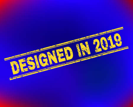 Grunge Designed in 2019 stamp on complex gradient background. Vector Designed in 2019 rubber seal imitation. Light yellow colored text between double parallel lines with grunge texture. Illustration