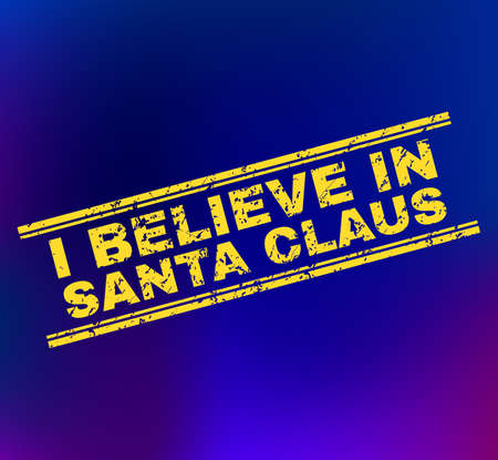 Grunge I Believe in Santa Claus stamp on complex gradient background. Vector I Believe in Santa Claus rubber seal imitation. Illustration