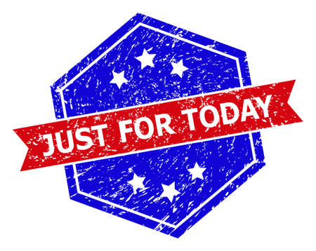 Hexagon JUST FOR TODAY seal stamp. Flat vector red and blue bicolor scratched stamp with JUST FOR TODAY caption inside hexagonal shape, ribbon used also. Imprint with scratched style,