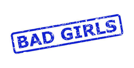 Blue BAD GIRLS seal stamp on a white background. Flat vector textured seal stamp with BAD GIRLS title is placed inside rounded rect frame. Rubber imitation with corroded surface.