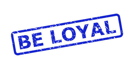Blue BE LOYAL stamp seal on a white background. Flat vector distress seal stamp with BE LOYAL text is inside rounded rectangle frame. Imprint with corroded surface.