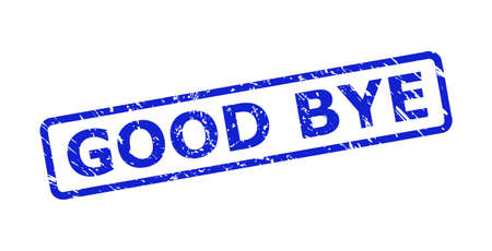 Blue GOOD BYE seal stamp on a white background. Flat vector distress seal stamp with GOOD BYE caption is placed inside rounded rectangle frame. Rubber imitation with unclean surface.