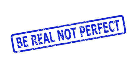 Blue BE REAL NOT PERFECT stamp seal on a white background. Flat vector scratched seal stamp with BE REAL NOT PERFECT message is placed inside rounded rectangular frame. Imprint with corroded surface. Vektoros illusztráció