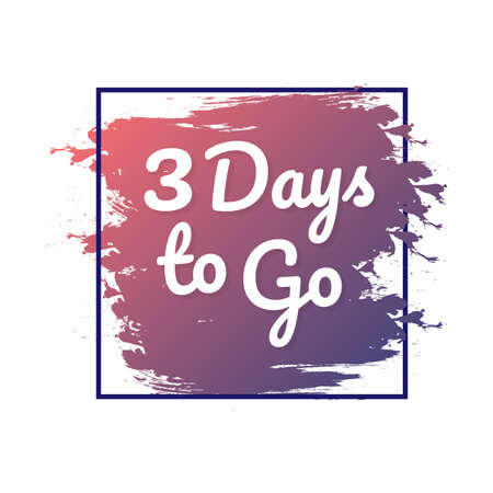 3 days to go. Hurry Up sign. Count down. Vector stock illustration.