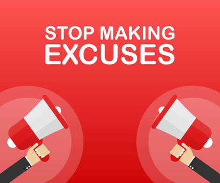 Hand Holding Megaphone with Stop Making Excuses. Vector stock illustration.