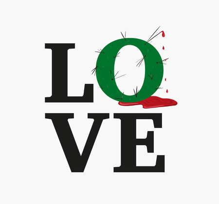Concept love slogan. Vector illustration. Sign for t-shirt, card valentine day, banner. The letter O in the form of a cactus with long needles from which blood drips