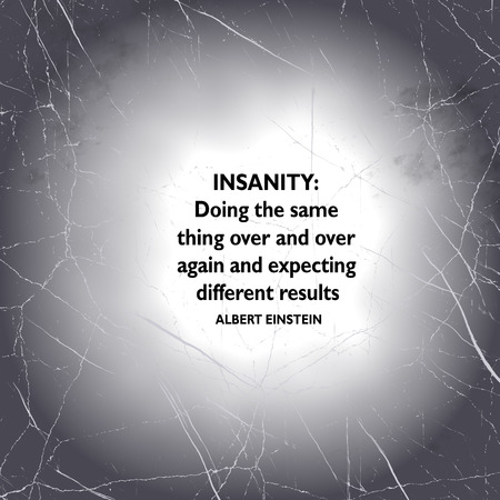 words of wisdom: Albert Einsteins famous words of wisdom about insanity, results and expectations. Stock Photo