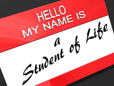 Hello My Name is a Student of Life on a name tag.