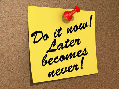 A note pinned to a cork board with the text Do It Now  Later Becomes Never