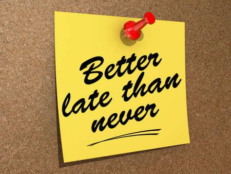 Een notitie gespeld aan een kurk boord met de tekst Better Late Than Never.