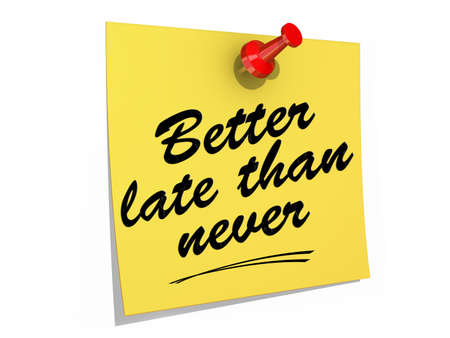 better: A note pinned to a white background with the text Better Late Than Never.