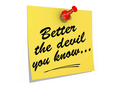 A note pinned to a white background with the text Better the Devil You Know...