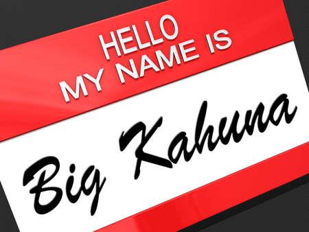 Hello my name is Big Kahuna on a nametag.