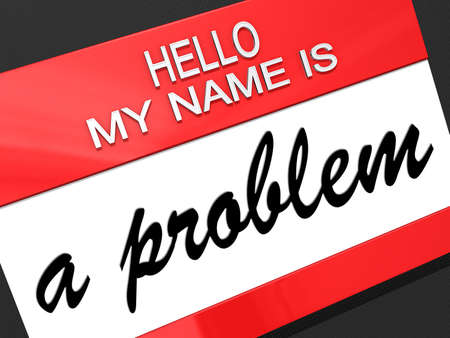 Hello my name is A Problem on a nametag.