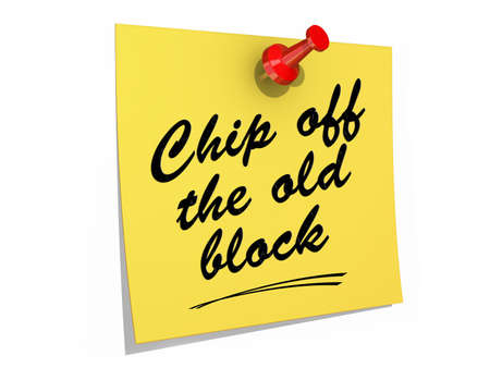 block note: A note pinned to a white background with the text Chip Off the Old Block.
