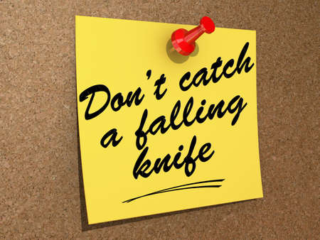 A note pinned to a cork board with the text Dont Catch a Falling Knife.