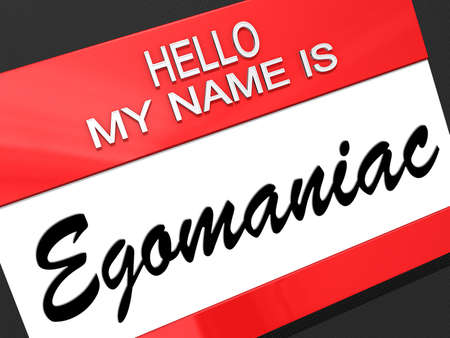 Hello my name is Egomaniac on a nametag