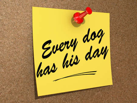 every: A note pinned to a cork board with the text Every Dog Has His Day