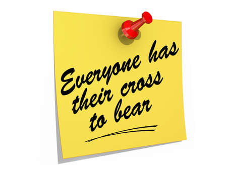 A note pinned to a white background with the text Everyone Has Their Cross To Bear