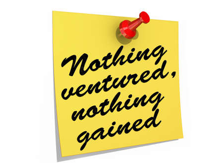 gained: A note pinned to a white background with the text Nothing Ventured, Nothing Gained.  Stock Photo