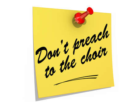 A note pinned to a white background with the text Dont Preach to the Choir.