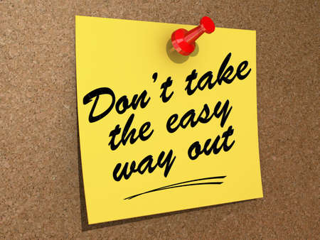 way out: A note pinned to a cork board with the text Dont Take the Easy Way Out. Stock Photo
